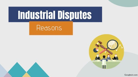 What are main reasons of industrial disputes